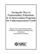 Paving the way to postsecondary education K-12 intervention programs for underrepresented youth : report of the National Postsecondary Education Cooperative Working Group on Access to Postsecondary Education