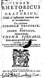 Index rhetoricus et oratorius ... adjiciuntur formulae oratoriae, et index poeticus. Opera & studio Thomae Farnabii. Editio quinta prioribus emendatior ...