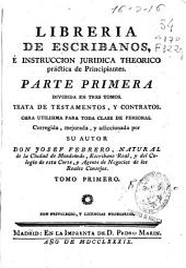 Libreria de escribanos e instruccion juridica theorico práctica de principiantes: parte primera, dividida en tres tomos ...