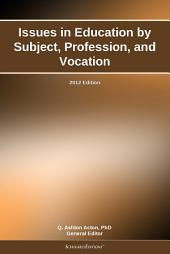 Issues in Education by Subject, Profession, and Vocation: 2012 Edition