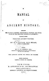 A manual of ancient history: containing the political history, geographical position, and social state of the principal nations of antiquity; carefully revised from the ancient writers