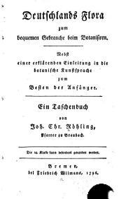 Deutschlands Flora: zum bequemen Gebrauche beim Botanisiren, nebst einer erklärenden Einleitung in die botanische Kunstsprache zum Besten der Anfänger