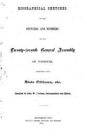 Biographical Sketches of the Officers and Members of the Twenty-Seventh General Assembly of Missouri: Together with State Officers, Etc