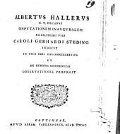 Albertus Hallerus h. t. Decanus disputationem inauguralem nobilissimi viri Caroli Gerhardi Steding indicit ... et de herniis congenitis observationes proponit