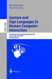 Gesture and Sign Languages in Human-Computer Interaction: International Gesture Workshop, GW 2001, London, UK, April 18-20, 2001. Revised Papers
