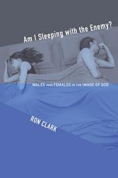 Am I Sleeping with the Enemy?: Males and Females in the Image of God