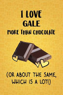 I Love Gale More Than Chocolate  Or About The Same  Which Is A Lot   PDF