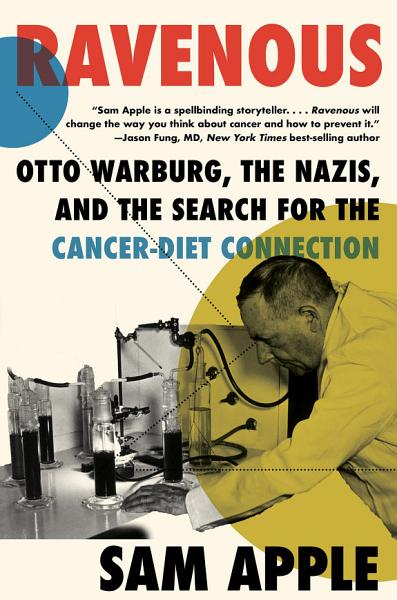 Download Ravenous  Otto Warburg  the Nazis  and the Search for the Cancer Diet Connection Book