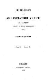 Relazioni degli ambasciatori veneti al Senato: raccolte, annotate, ed edite da Eugenio Albèri, a spese di una società