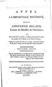 Appel a l'impartiale postérité, par la citoyenne Roland, femme du ministre de l'intérieur: ou Recueil des ecrits qu'elle a rédigés, pendant se détention, aux prisons de l'Abbaye et de Sainte-Pélagie ...