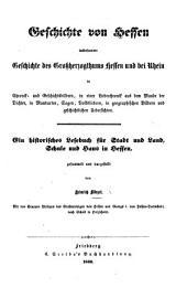 Geschichte von Hessen ... in Chronik- und Geschichtsbildern, in einer Liederchronik aus dem Munde der Dichter, in Mundarten, Sagen, Volksliedern, in geographischen Bildern und geschichtlichen Uebersichten. Ein historisches Lesebuch, etc