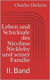 Leben und Schicksale des Nicolaus Nickleby und seiner Familie. II. Band