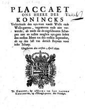 Placcaet ons heere des konincks verbiedende den uyt-voer vande wolle ende wolle-gaerens, ongeweven ende niet verwerckt; als mede dat de ongeschooren schaepen niet en zullen moghen uyt-gaen sedert den eersten meert tot den eersten september, als op den last van dertich stuyvers voor ieder schaep. Ghegheven den eersten april 1699