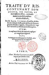 Traité du ris, contenant son essance, ses causes, et mervelheus [!] effais, curieusement recerchés, raisonnés & observés, par M. Laur. Ioubert, ... Item, la cause morale du ris de Democrite, expliquee & temognee par Hippocras. Plus, vn Dialogue sur la cacographie francaise, avec des Annotations sur l'ortographie de M. Ioubert