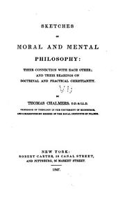 Sketches of Moral and Mental Philosophy: Their Connection with Each Other: And Their Bearings on Doctrinal and Practical Christianity