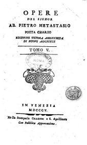 Opere del signor ab. Pietro Metastasio poeta cesareo ... Tomo primo [-undecimo e ultimo]: Volume 5