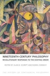 Nineteenth-Century Philosophy: Revolutionary Responses to the Existing Order
