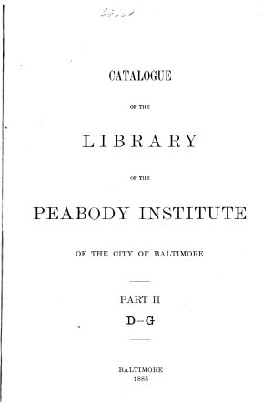 Catalogue of the Library of the Peabody Institute of the City of Baltimore