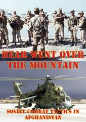 The Bear Went Over The Mountain: Soviet Combat Tactics In Afghanistan [Illustrated Edition]