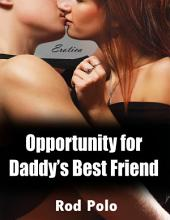 Opportunity for Daddy's Best Friend (Erotica)