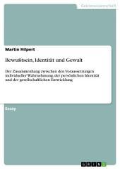 Bewußtsein, Identität und Gewalt: Der Zusammenhang zwischen den Voraussetzungen individueller Wahrnehmung, der persönlichen Identität und der gesellschaftlichen Entwicklung