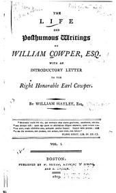 The Life and Posthumous Writings of William Cowper: With an Introductory Letter to the Right Honorable Earl Cowper, Volume 1