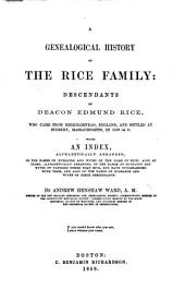 A genealogical history of the Rice family: descendants of Deacon E. Rice, who ... settled at Sudbury, Massachusetts, in 1638 or 9; with an index ... of the names of husbands and wives of the name of Rice, etc