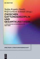 Zwischen Gattungsdisziplin und Gesamtkunstwerk: Literarische Intermedialität 1815-1848
