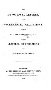 The Devotional Letters and Sacramental Meditations of the Rev. P. Doddridge, with His Lectures on Preaching, Etc