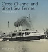Cross Channel and Short Sea Ferries: An Illustrated History