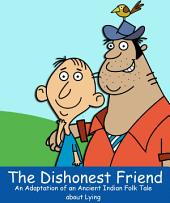The Dishonest Friend: An Adaptation of an Ancient Indian Folk Tale about Lying
