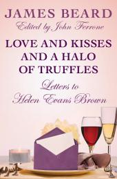 Love and Kisses and a Halo of Truffles: Letters to Helen Evans Brown