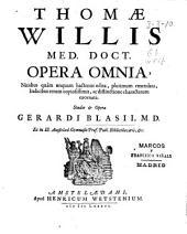 Thomae Willis ... Opera omnia: nitidus quàm unquam hactenus edita, plurimum emendata, indicibus rerum copiosissimis, ac distinctione characterum exornata
