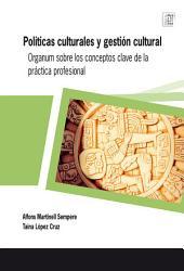 Políticas culturales y gestión cultural: Organum sobre los conceptos clave de la práctica profesional