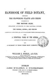 A Handbook of Field Botany: Comprising the Flowering Plants and Ferns Indigenous to the British Isles, Arranged According to the Natural System, the Orders, Genera, and Species Carefully Analyzed, So as to Facilitate Their Discrimination : with a Synoptical Table of the Genera According to the Linnæan Classification, and a Glossary of Terms Most Commonly in Use