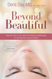Beyond Beautiful: Using the Power of Your Mind and Aesthetic Breakthroughs to Look Naturally Young and Radiant