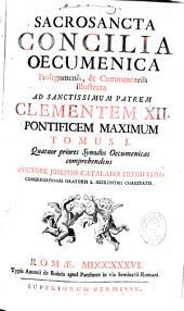 Sacrosancta Concilia oecumenica, prolegomenis et commentariis illustrata ad S.P. Clementem XII, P.M... tomi quatuor auctore Josepho Catalano,...
