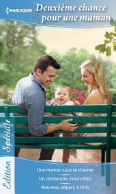 Deuxième chance pour une maman: Une maman sous le charme - Un célibataire irrésistible - Nouveau départ, à trois