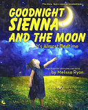 Goodnight Sienna And The Moon It S Almost Bedtime Book PDF