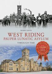 West Riding Pauper Lunatic Asylum Through Time