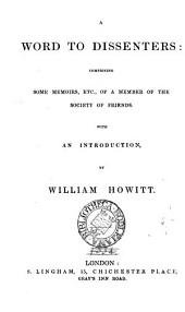A word to dissenters: comprising some memoirs, etc., of a member of the Society of friends, with an intr. by W. Howitt