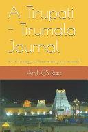 A Tirupati   Tirumala Journal  An Anthology of Facts  History and Artwork