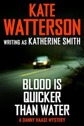 Blood Is Quicker Than Water: A Danny Haase Mystery