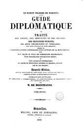 Guide diplomatique: ou traité des droits, des immunités et de devoirs des ministres publics, des agens diplomatiques et consulaires, dans toute l'étendue de leurs fonctions, Volume2