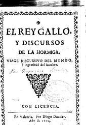 El rey gallo y discursos de la hormiga: viage discursivo del mundo é ingratitud del hombre