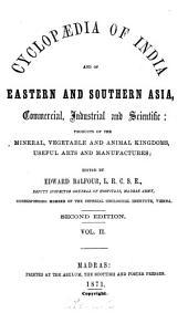 Cyclopædia of India and of Eastern and Southern Asia, Commercial, Industrial and Scientific: Products of the Mineral, Vegetable and Animal Kingdoms, Useful Arts and Manufactures, Volume 2