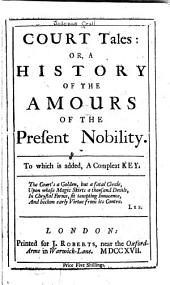 Court tales, or, A history of the amours of the present nobility: to which is added, a compleat key
