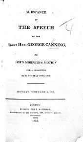 Substance of the Speech of the Right Hon. George Canning, on Lord Morpeth's Motion for a Committee on the State of Ireland, Monday February 3, 1812