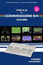 The A-Z of Commodore 64 Games: Volume 3