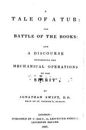 A Tale of a Tub: The Battle of the Books : and a Discourse Concerning the Mechanical Operations of the Spirit
